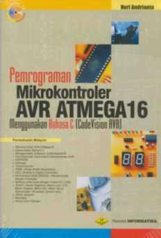pemrograman mikrokontroler avr atmega16 menggunakan bahasa C Codevision AVR edisi non revisi heri andrianto