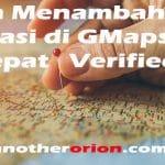 Cara Menambahkan Lokasi di Google Maps Cepat Terverifikasi